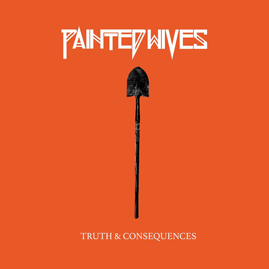 Painted Wives - Truth & Consequences